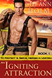 An Igniting Attraction (To Protect and Serve, Heroes in Uniform Series, Book 1)
