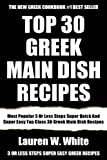 Most Popular 3 Or Less Steps Super Quick And Super Easy Top Class 30 Greek Main Dish Recipes (English Edition)
