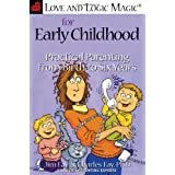 Love and Logic Magic for Early Childhood: Practical Parenting From Birth to Six Years ~ Jim Fay