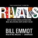 Rivals: How the Power Struggle between China, India and Japan Will Shape Our Next Decade (       UNABRIDGED) by Bill Emmott Narrated by Bill Wallace