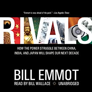 Rivals: How the Power Struggle between China, India and Japan Will Shape Our Next Decade | [Bill Emmott]