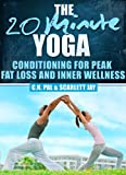 The 20 Minute Yoga: Conditioning For Peak Fat Loss And Inner Wellness (The 20 Minute Fitness Series)
