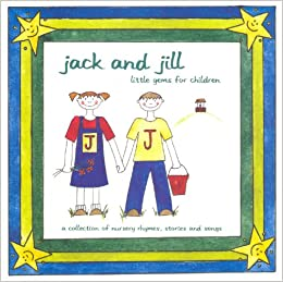 Jack And Jill Little Gems For Children A Collection Of