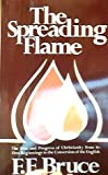 The Spreading Flame:  The Rise and Progress of Christianity from its First Beginnings to the Conversion of the English (0802818056) by Frederick Fyvie Bruce