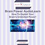How to Exploit Your Brain's Unlimited Power!: Brain Power AudioLearn | Chris Right