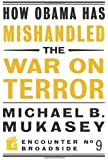 How Obama Has Mishandled the War on Terror (Encounter Broadsides)