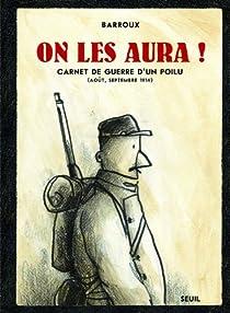 On les Aura ! Carnet de Guerre d'un Poilu par Barroux
