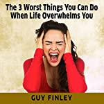 The 3 Worst Things You Can Do When Life Overwhelms You | Guy Finley