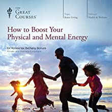 How to Boost Your Physical and Mental Energy Audiobook by  The Great Courses Narrated by Kimberlee Bethany Bonura