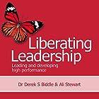 Liberating Leadership: Leading and Developing High Performance Hörbuch von Ali Stewart, Dr. Derek S. Biddle Gesprochen von: Chris Bland