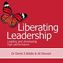 Liberating Leadership: Leading and Developing High Performance Audiobook by Ali Stewart, Dr. Derek S. Biddle Narrated by Chris Bland