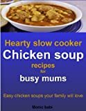 Hearty slow cooker chicken soup recipes for busy mums: Easy chicken soups your family will love