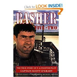Basher Five-two: The True Story Of F-16 Fighter Pilot Captain Scott O'grady