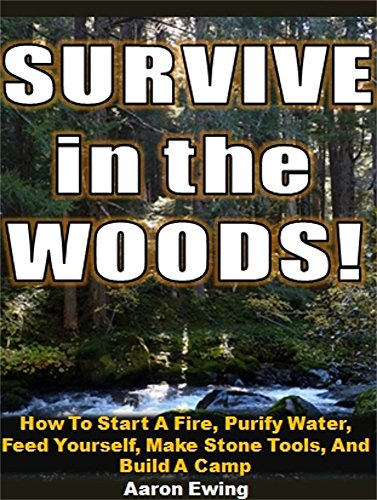 Survive in the Woods: How To Start A Fire, Purify Water, Feed Yourself, Make Stone Tools, And Build A Camp (How To Make A Fire compare prices)