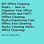 DIY Office Cleaning Hacks: How to Organize Your Office Efficiently and FAST! | Karen Asheville