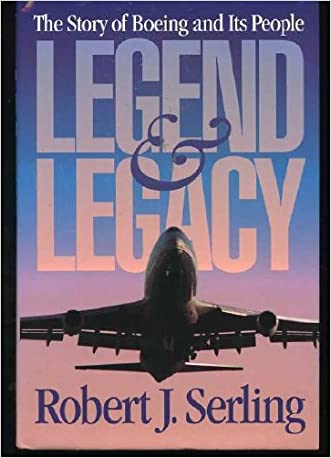 Legend & Legacy:  The Story of Boeing and Its People written by Robert J. Serling