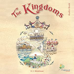 The Kingdoms: A Rhyming Tale for Dreamers of All Ages | [D. C. Morehouse]