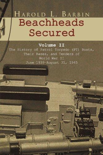 Beachheads Secured Volume II: The history of patrol torpedo (PT) boats, their bases, and tenders of World War II June 1939-August 31, 1945