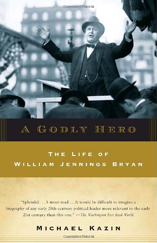 A Godly Hero: The Life of William Jennings Bryan