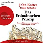 Das Erdmännchen-Prinzip: Besser führen und managen in schwierigen Zeiten | John Kotter,Holger Rathgeber