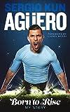Sergio Kun Aguero: Born to Rise-My Story