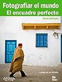 Fotografiar el mundo. El encuadre perfecto (Títulos Especiales)