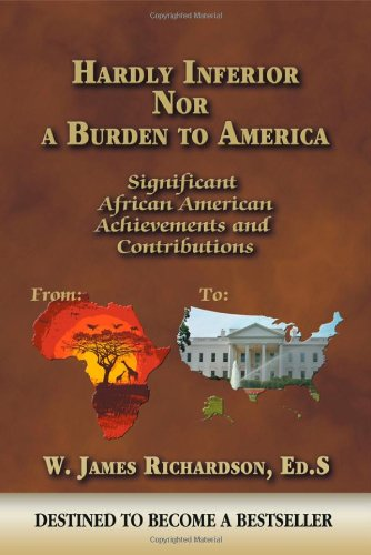 Hardly Inferior Nor a Burden to America: Significant African American Achievements and Contributions