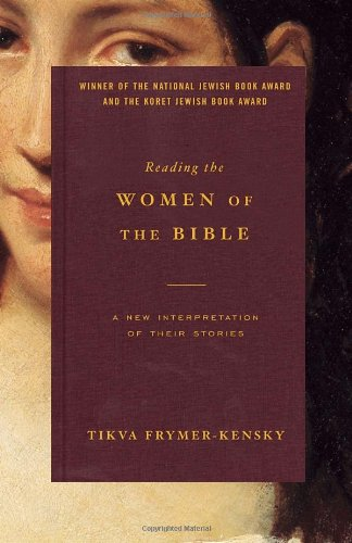 Reading the Women of the Bible: A New Interpretation of...