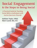 img - for Social Engagement & the Steps to Being Social: A Practical Guide for Teaching Social Skills to Individuals with Autism Spectrum Disorder book / textbook / text book