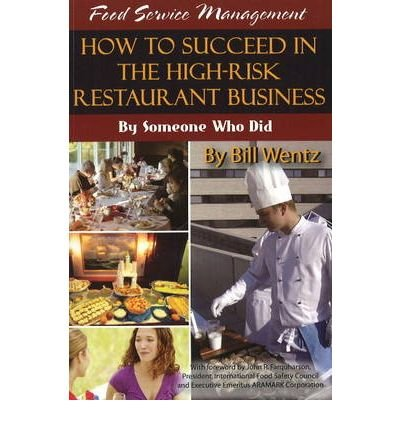 [ Food Service Management: How to Succeed in the High-Risk Restaurant Business - By Someone Who Did Wentz, Bill ( Author ) ] { Paperback } 2007 (Risk Management In Restaurants compare prices)