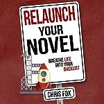 Relaunch Your Novel: Breathe Life Into Your Backlist | Chris Fox