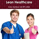 Lean Healthcare (       UNABRIDGED) by Ade Asefeso, MCIPS, MBA Narrated by Mark La Roi