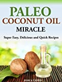img - for Paleo Coconut Oil Miracle - Super Easy, Delicious and Quick Recipes book / textbook / text book
