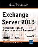 echange, troc Brahim NEDJIMI Loïc THOBOIS - Exchange Server 2013 - Configuration et gestion de votre environnement de messagerie