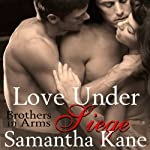 Love Under Siege: Brothers in Arms, Book 2 (       UNABRIDGED) by Samantha Kane Narrated by Alex Moorcock