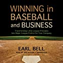 Winning in Baseball and Business: Transforming Little League Principles into Major League Profits for Your Company (       UNABRIDGED) by Earl Bell Narrated by Earl Bell