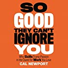 So Good They Can't Ignore You: Why Skills Trump Passion in the Quest for Work You Love Audiobook by Cal Newport Narrated by Dave Mallow
