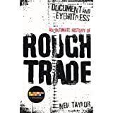 Document And Eyewitness: An Intimate History of Rough Trade: The Rough Trade Storyby Neil Taylor