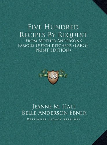 Five Hundred Recipes by Request: From Mother Anderson's Famous Dutch Kitchens (Large Print Edition)