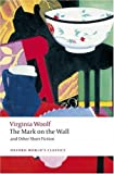 The Mark on the Wall and Other Short Fiction (Oxford World's Classics)