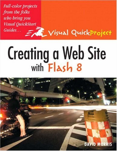Creating a Web Site with Flash 8: Visual QuickProject Guide, David Morris