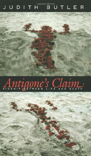 Antigone's Claim: Kinship Between Life and Death (Wellek Library Lectures)