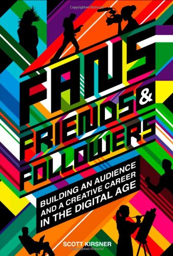 Fans, Friends And Followers: Building An Audience And A...
