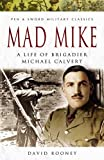 Mad Mike: A Life of Brigadier Michael Calvert (Pen & Sword Military Classics)