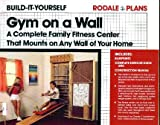 img - for Gym on a wall: A complete family fitness center that mounts on any wall of your home (Rodale plans) book / textbook / text book
