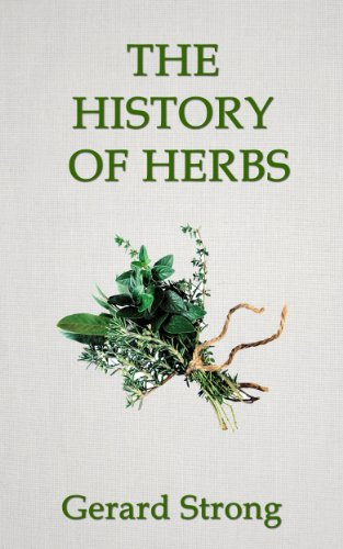 The History of Herbs (The Herb Books Book 1) by Gerard Strong