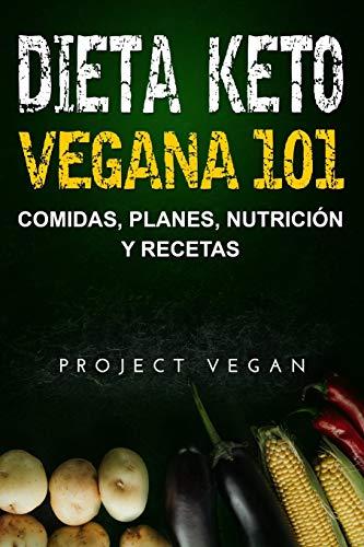 Dieta Keto Vegana 101 - Comidas, Planes, Nutrición y Recetas La guía definitiva para perder peso rápidamente con una dieta Keto o cetogénica baja en ... y a base de plantas  [ProjectVegan] (Tapa Blanda)