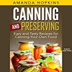 Canning and Preserving: Easy and Tasty Recipes for Canning Your Own Food | Amanda Hopkins