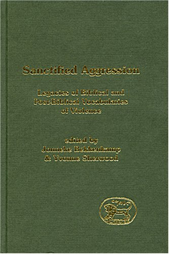 Sanctified Aggression: Legacies of Biblical and Post-Biblical Vocabularies of Violence (Library Hebrew Bible/Old Testament Studies)