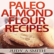 Paleo Almond Flour Recipes (       UNABRIDGED) by Judy A Smith Narrated by Sorrel Brigman